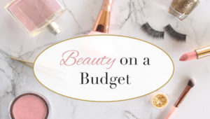 Beauty Tip Tuesday's : Beauty on a Budget| Tips to Keep it Cute